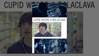 Download Cupid Wears A Balaclava Video