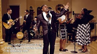 Download I Still Haven't Found What I'm Looking For - U2 (Gospel Soul Cover) ft. Rogelio Douglas, Jr. Video