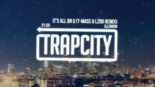 Download Illenium - It's All On U (T-Mass & LZRD Remix) Video