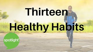 Download ″Thirteen Healthy Habits″ - practice English with Spotlight Video