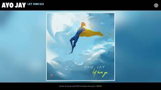 Download Ayo Jay - Let Him Go (Audio) Video