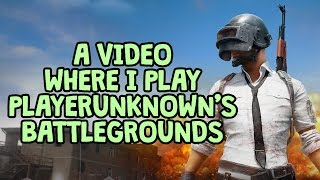 Download A Video Where I Play PlayerUnknown's Battlegrounds Video
