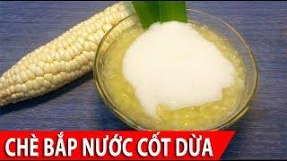Download Cách nấu Chè Bắp Nếp nước cốt dừa đơn giản thơm ngon tại nhà ĂN LÀ GHIỀN Video
