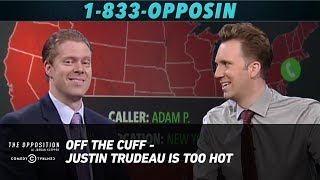 Download Off the Cuff - Justin Trudeau Is Too Hot - The Opposition w/ Jordan Klepper Video