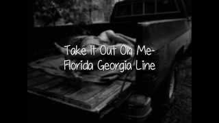 Download Take It Out On Me- Florida Georgia Line (Lyrics, Not pitched!!) Video