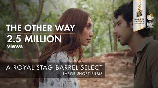 Download THE OTHER WAY I IMTIAZ ALI I ROYAL STAG BARREL SELECT LARGE SHORT FILMS Video
