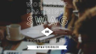 Download EP265 – WordCamp planning, swag and exclusiveness - WPwatercooler Video