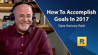 Download How To Accomplish Goals In 2017 - Dave Ramsey Rant Video