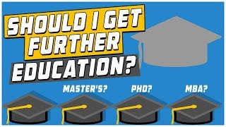 Download Should I Get Further Education (Master's, PhD, MBA, and More)? Video