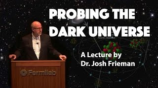 Download ″Probing the Dark Universe″ - A Lecture by Dr. Josh Frieman Video