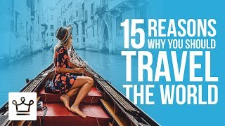 Download 15 Reasons Why You Should Travel the World Video