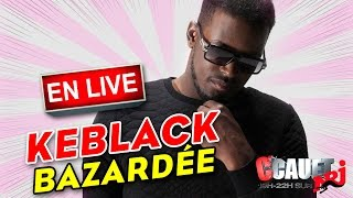 Download Bazardée - KeBlack - Live - C'Cauet sur NRJ Video