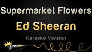 Download Ed Sheeran - Supermarket Flowers (Karaoke Version) Video
