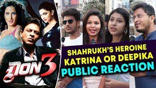 Download Shahrukh Khan's DON 3 Heroine | Katrina Kaif Or Deepika Padukone | PUBLIC CHOICE Video