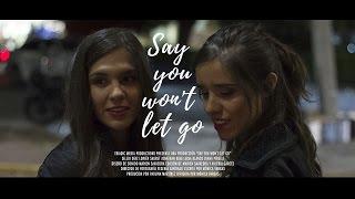 Download say you won't let go | short film Video