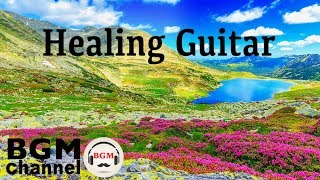 Download Healing Guitar Music - Chill Out Music For Work, Study, Sleep - Relaxing Guitar Music Video