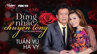 Download Tuấn Vũ & Hạ Vy - Đừng Nhắc Chuyện Lòng (Đài Phương Trang) PBN 119 Video