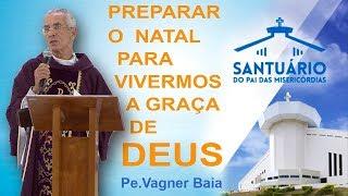 Download Preparar o Natal para vivermos a graça de Deus - Padre Vagner Baia (17/12/17) Video