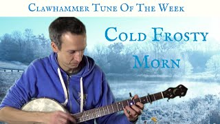 Download Clawhammer Banjo: Tune (and Tab) of the Week - ″Cold Frosty Morn″ Video