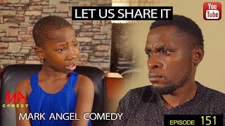 Download LET US SHARE IT (Mark Angel Comedy) (Episode 151) Video