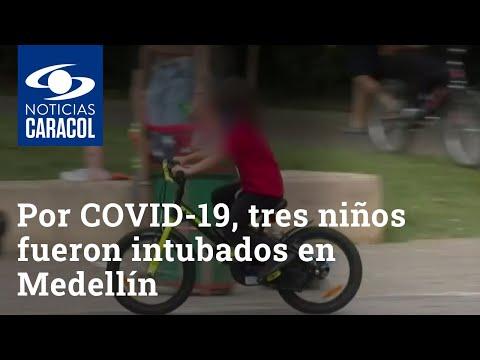 Por COVID-19, tres niños fueron intubados en Medellín