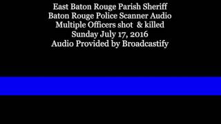 Download Raw: Baton Rouge Police Scanner Audio Multiple Officers shot and killed Video