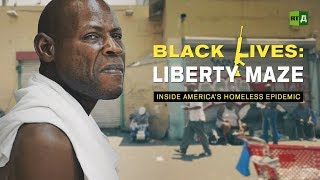 Download Black Lives: Liberty Maze. Inside America's homeless epidemic - Ep.2 Video