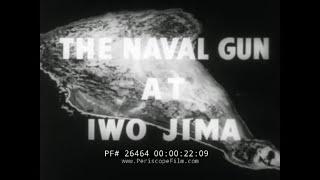 Download THE NAVAL GUN AT IWO JIMA CONFIDENTIAL U.S. NAVY FILM 26464 Video