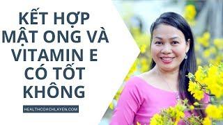 Download Kết hợp Mật ong và vitamin E có tốt không?Tác dụng như thế nào? Video