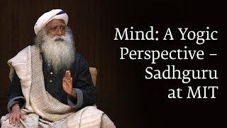 Download Mind: A Yogic Perspective – Sadhguru at MIT Video