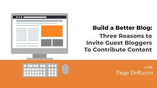 Download Build a Better Blog: Three Reasons to Invite Guest Bloggers To Contribute Content Video