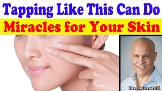 Download Tapping Your Face Like This Can Do Miracles for Your Skin - Dr Alan Mandell, DC Video
