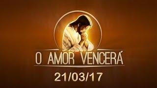 Download O Amor Vencerá - 21/03/17 Video
