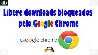 Download Download Bloqueado pelo Google Chrome - Saiba como liberar Video