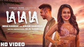 Download La La La - Neha Kakkar ft. Arjun Kanungo | Bilal Saeed | Desi Music Factory Video