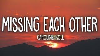 Download Caroline Kole - Missing Each Other (Lyrics) Video
