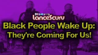 Download Black People WAKE UP: They're Coming FOR US! - The LanceScurv Show Video