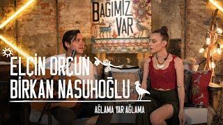 Download Birkan Nasuhoğlu & Elçin Orçun - Ağlama Yar #BağımızVar Video