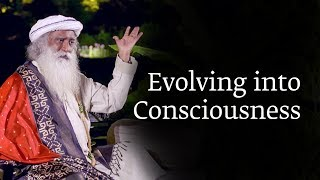 Download Evolving into Consciousness | Sadhguru Video