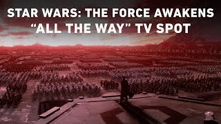 """Download Star Wars: The Force Awakens """"All the Way"""" TV Spot Video"""