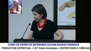 Download COMO OS ESPÍRITOS INFERIORES SUGAM NOSSAS ENERGIAS // DRª ANETE GUIMARÃES Video
