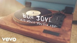 Download Bon Jovi - Who Would You Die For Video