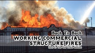 Download Back To Back Commercial Structure Fires • Part 2 • The Old Train Station Video