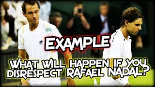 Download What will happen if you disrespect Rafael Nadal? Example Video