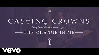 Download Casting Crowns - The Change in Me, Only Jesus Visual Album: Part 9 Video