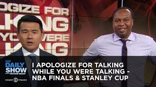 Download I Apologize for Talking While You Were Talking - NBA Finals & Stanley Cup | The Daily Show Video