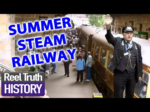 SUMMER STEAM RAILWAY | Yorkshire Steam Railway: All Aboard | Reel Truth History Documentaries