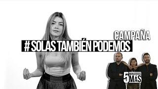 Download #SolasTambiénPodemos | Campaña Video