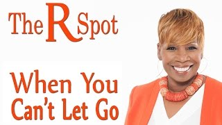 Download When You Can't Let Go - The R Spot Episode 13 Video