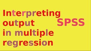 Download SPSS for newbies: Interpreting the basic output of a multiple linear regression model Video